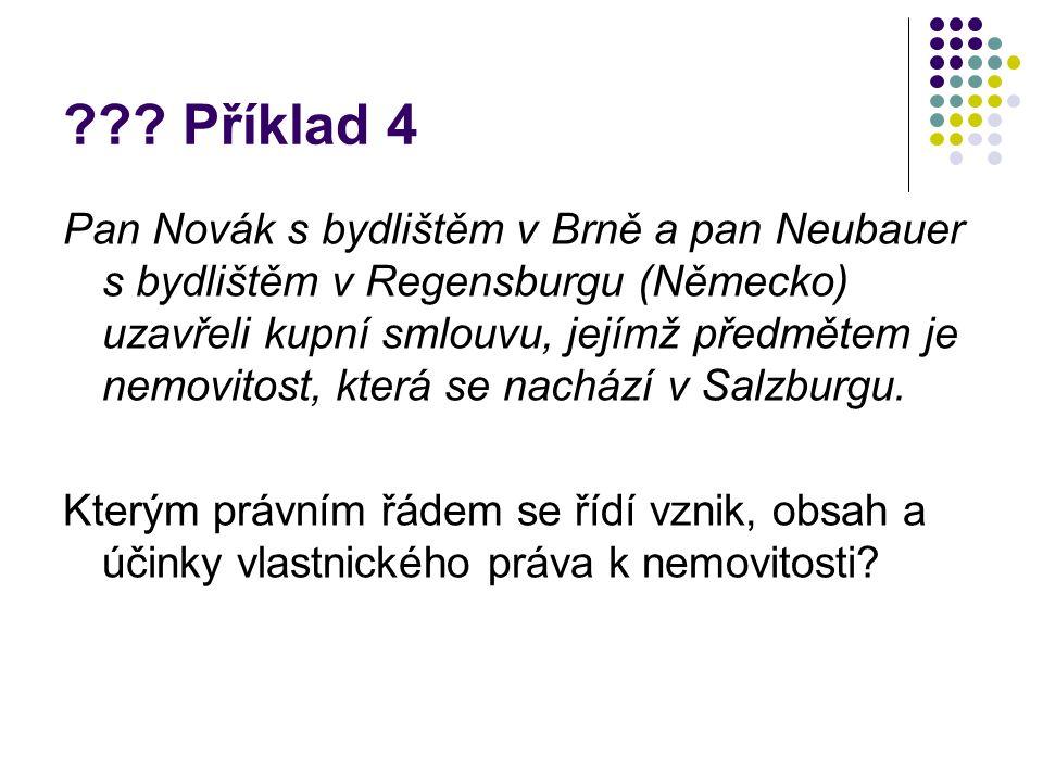 ??? Příklad 4 Pan Novák s bydlištěm v Brně a pan Neubauer s bydlištěm v Regensburgu (Německo) uzavřeli kupní smlouvu, jejímž předmětem je nemovitost,