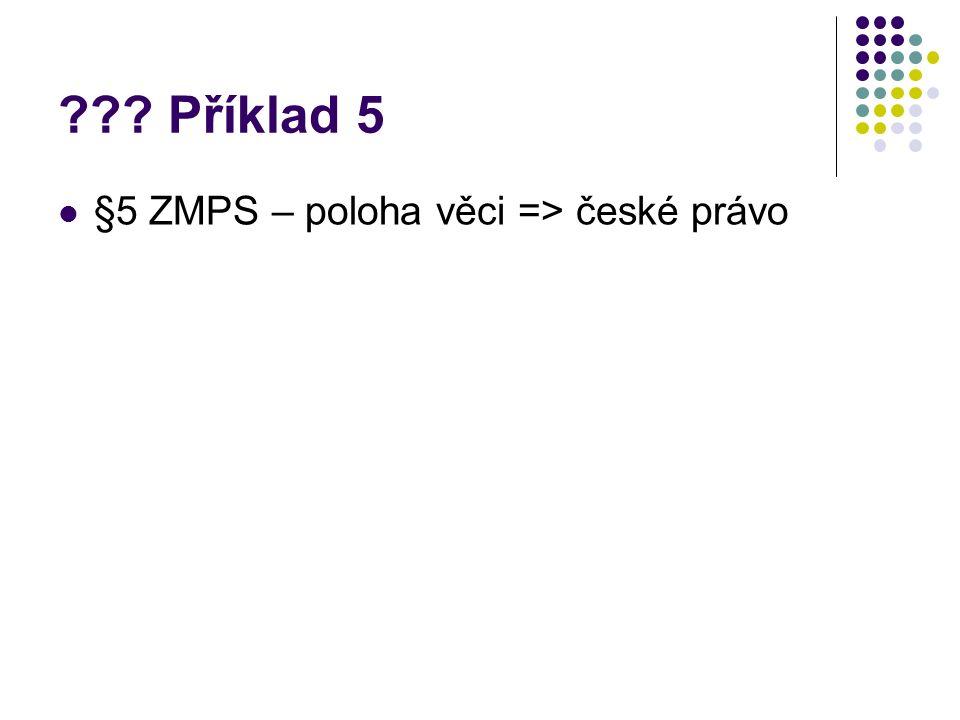 ??? Příklad 5 §5 ZMPS – poloha věci => české právo