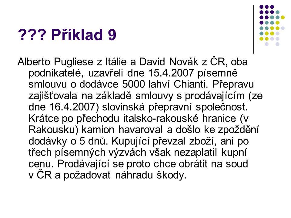 ??? Příklad 9 Alberto Pugliese z Itálie a David Novák z ČR, oba podnikatelé, uzavřeli dne 15.4.2007 písemně smlouvu o dodávce 5000 lahví Chianti. Přep