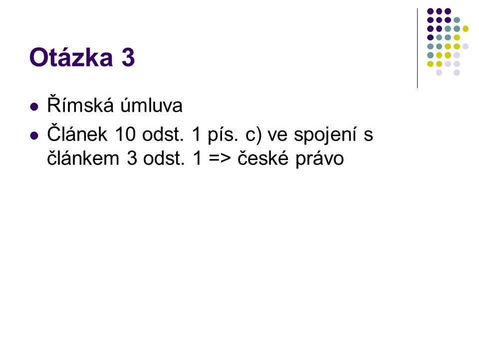 Otázka 3 Římská úmluva Článek 10 odst. 1 pís. c) ve spojení s článkem 3 odst. 1 => české právo