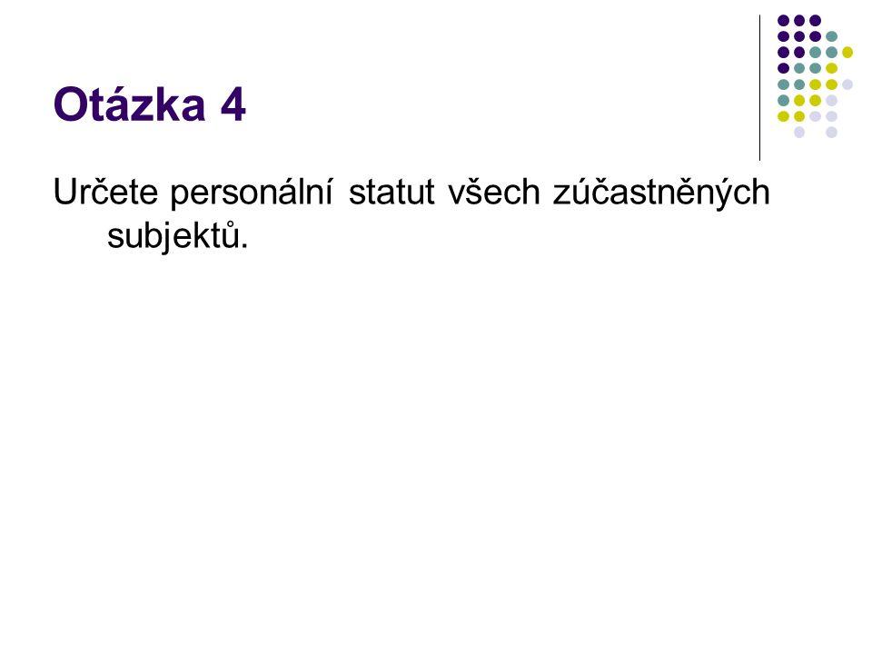 Otázka 4 Určete personální statut všech zúčastněných subjektů.