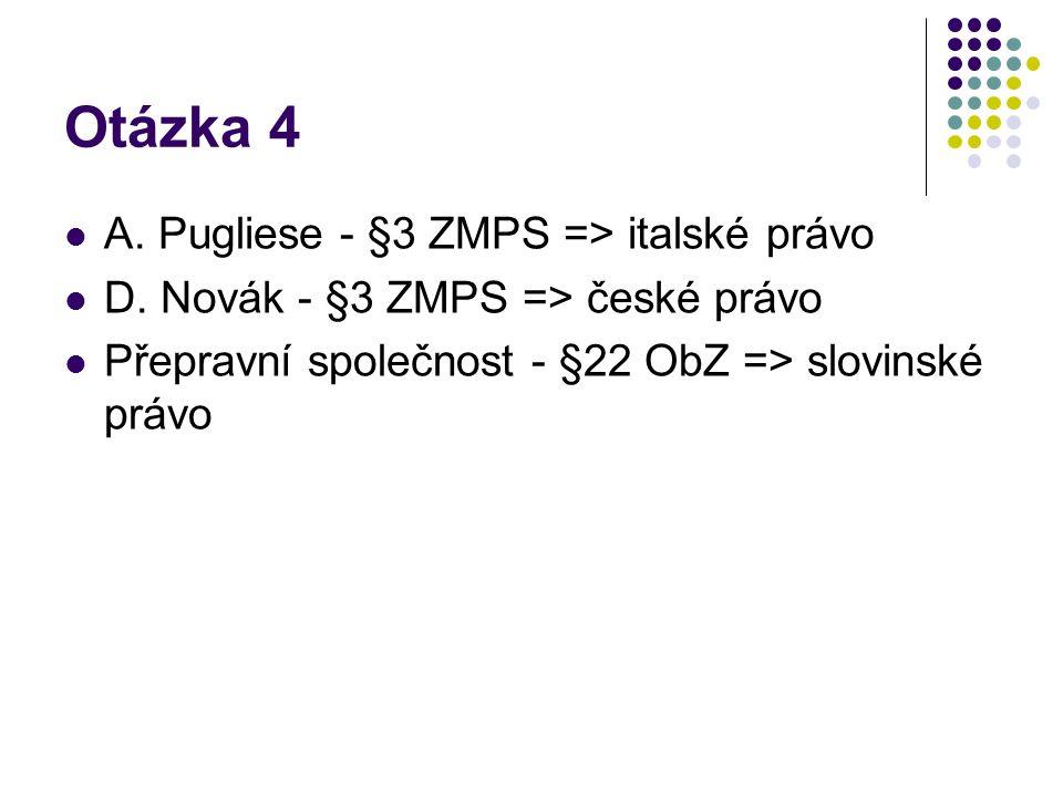 Otázka 4 A. Pugliese - §3 ZMPS => italské právo D. Novák - §3 ZMPS => české právo Přepravní společnost - §22 ObZ => slovinské právo