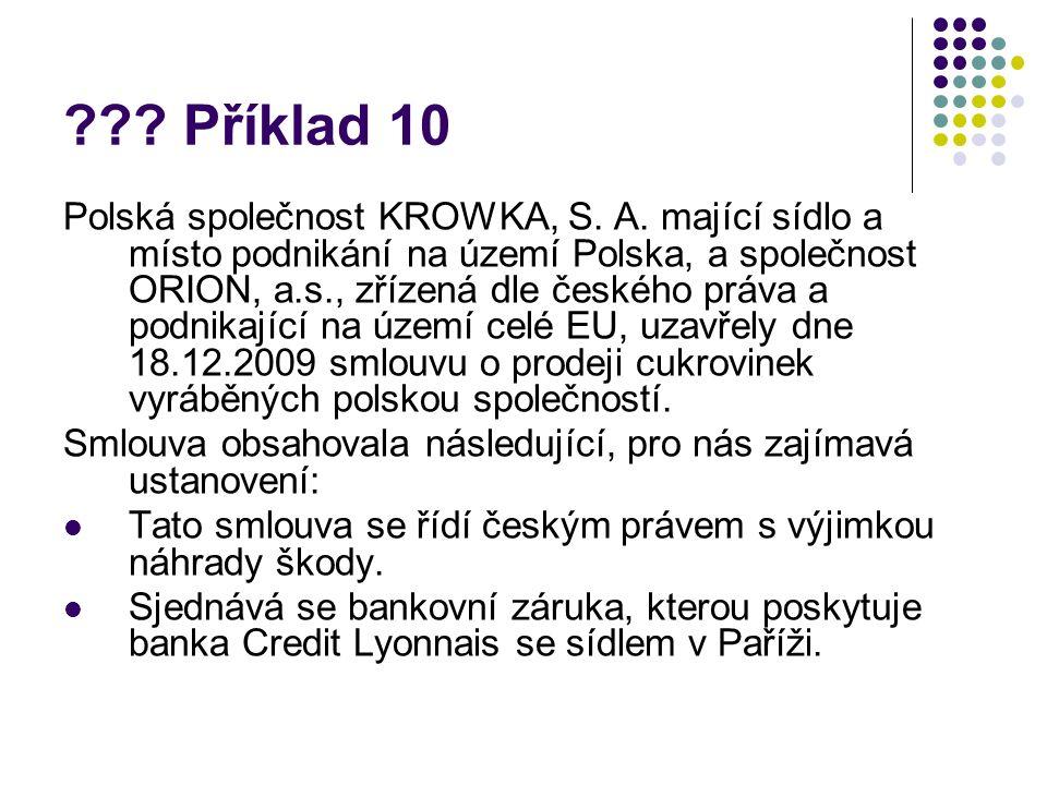 ??? Příklad 10 Polská společnost KROWKA, S. A. mající sídlo a místo podnikání na území Polska, a společnost ORION, a.s., zřízená dle českého práva a p