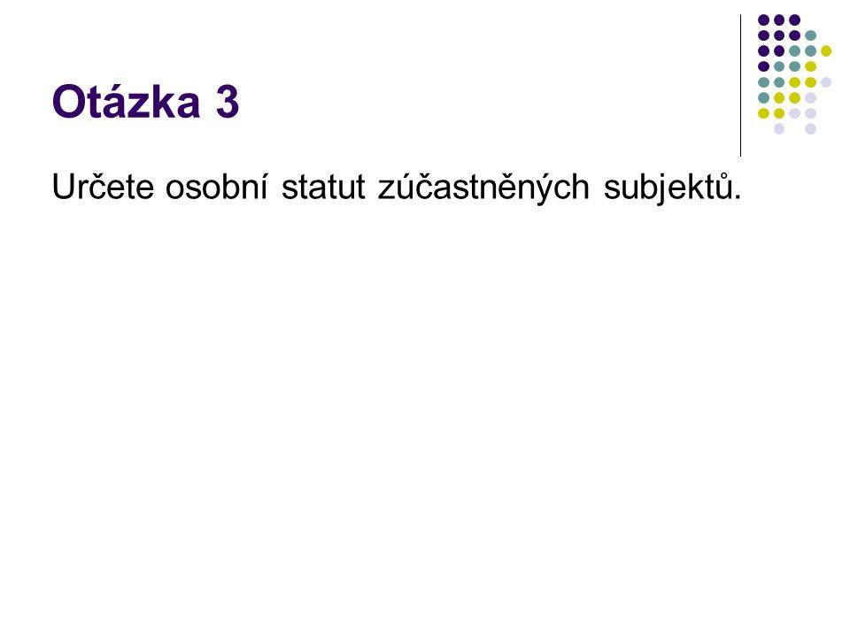 Otázka 3 Určete osobní statut zúčastněných subjektů.