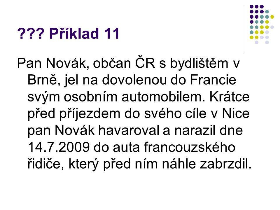 ??? Příklad 11 Pan Novák, občan ČR s bydlištěm v Brně, jel na dovolenou do Francie svým osobním automobilem. Krátce před příjezdem do svého cíle v Nic