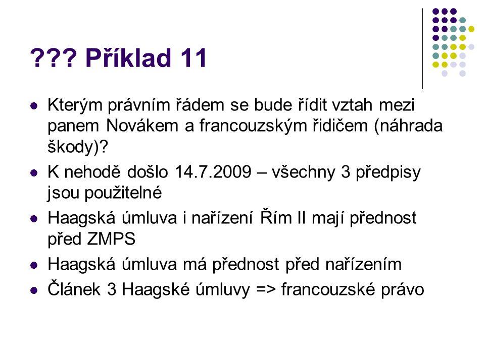 ??? Příklad 11 Kterým právním řádem se bude řídit vztah mezi panem Novákem a francouzským řidičem (náhrada škody)? K nehodě došlo 14.7.2009 – všechny