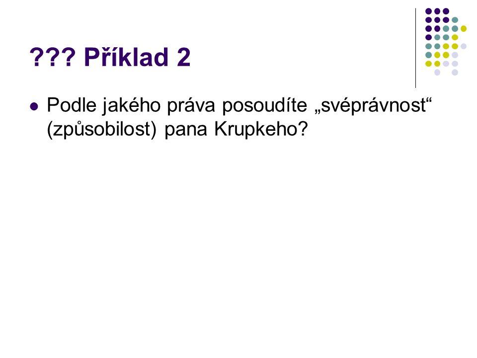 """??? Příklad 2 Podle jakého práva posoudíte """"svéprávnost"""" (způsobilost) pana Krupkeho?"""
