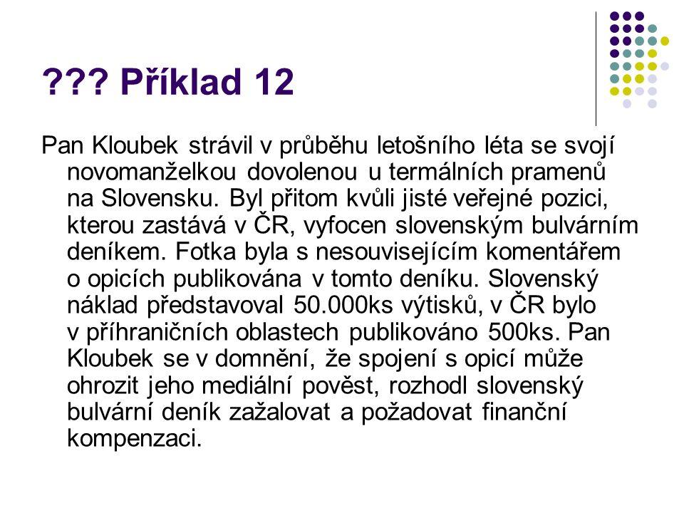 ??? Příklad 12 Pan Kloubek strávil v průběhu letošního léta se svojí novomanželkou dovolenou u termálních pramenů na Slovensku. Byl přitom kvůli jisté