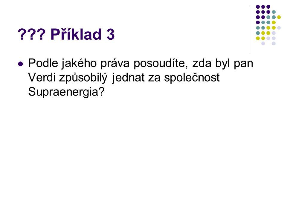 ??? Příklad 3 Podle jakého práva posoudíte, zda byl pan Verdi způsobilý jednat za společnost Supraenergia?
