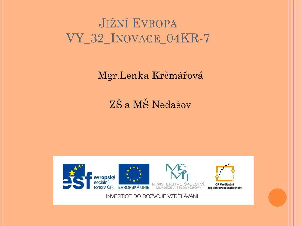 J IŽNÍ E VROPA VY_32_I NOVACE _04KR-7 Mgr.Lenka Krčmářová ZŠ a MŠ Nedašov