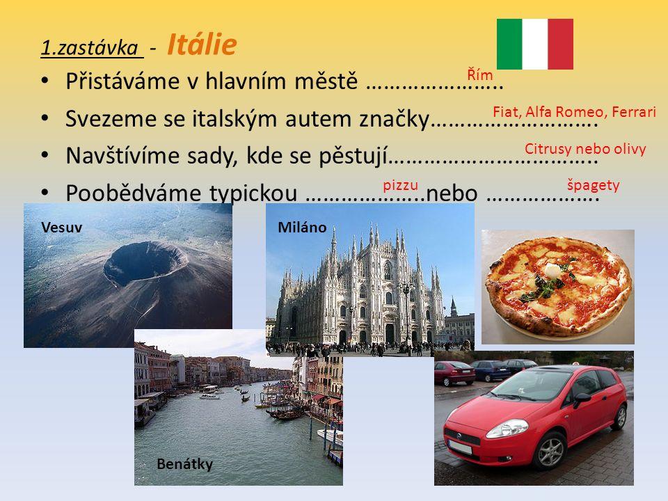 1.zastávka - Itálie Přistáváme v hlavním městě ………………….. Svezeme se italským autem značky………………………. Navštívíme sady, kde se pěstují…………………………….. Poobě