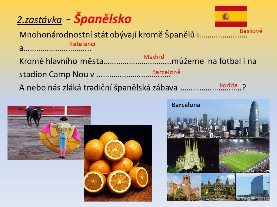 2.zastávka - Španělsko Mnohonárodnostní stát obývají kromě Španělů i………………….. a………………………….. Kromě hlavního města…………………………..můžeme na fotbal i na stad