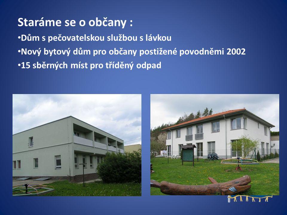 Staráme se o občany : Dům s pečovatelskou službou s lávkou Nový bytový dům pro občany postižené povodněmi 2002 15 sběrných míst pro tříděný odpad