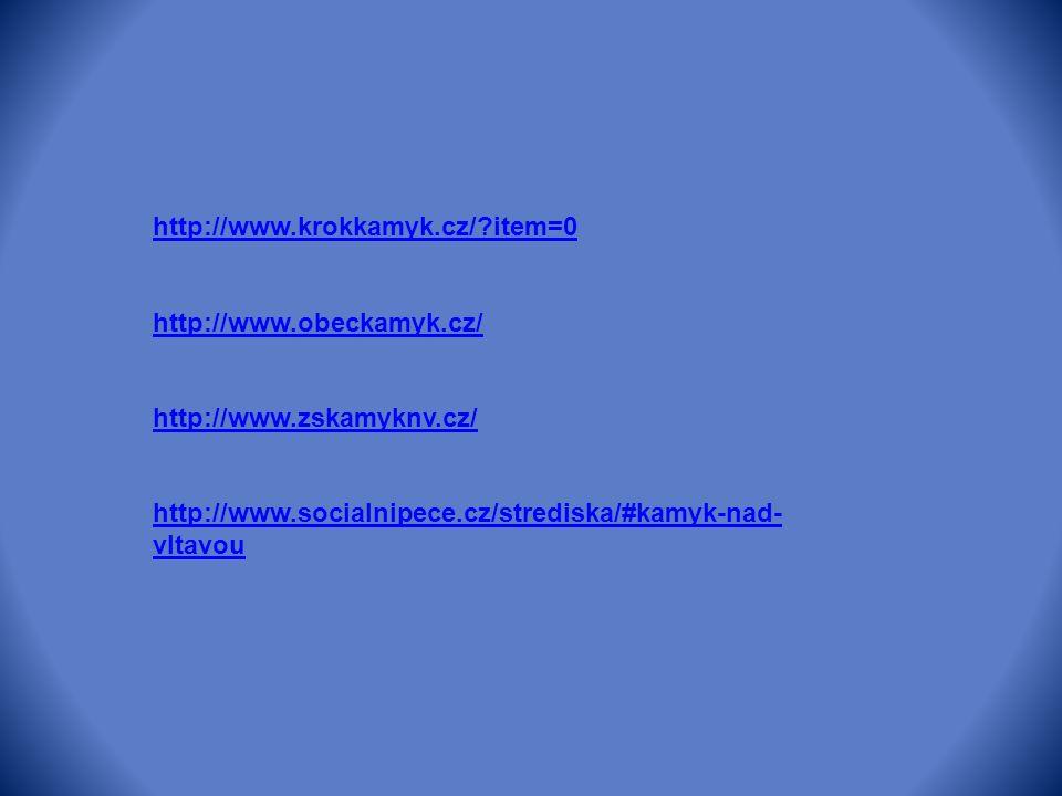 http://www.krokkamyk.cz/ item=0 http://www.obeckamyk.cz/ http://www.zskamyknv.cz/ http://www.socialnipece.cz/strediska/#kamyk-nad- vltavou