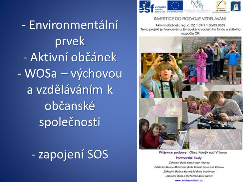 - Environmentální prvek - Aktivní občánek - WOSa – výchovou a vzděláváním k občanské společnosti - zapojení SOS