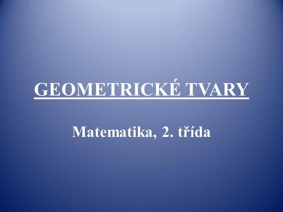 GEOMETRICKÉ TVARY Matematika, 2. třída