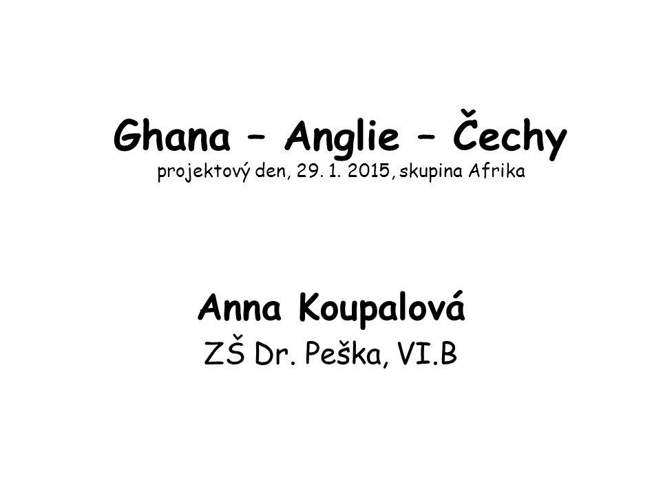Ghana – Anglie – Čechy projektový den, 29. 1. 2015, skupina Afrika Anna Koupalová ZŠ Dr.