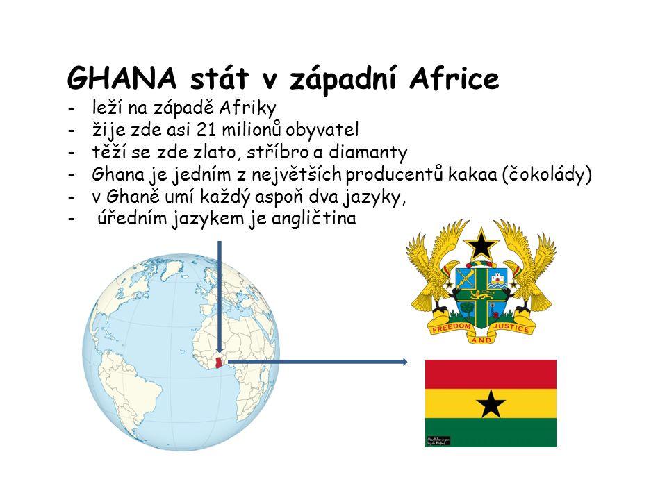 GHANA stát v západní Africe - leží na západě Afriky - žije zde asi 21 milionů obyvatel - těží se zde zlato, stříbro a diamanty - Ghana je jedním z největších producentů kakaa (čokolády) - v Ghaně umí každý aspoň dva jazyky, - úředním jazykem je angličtina