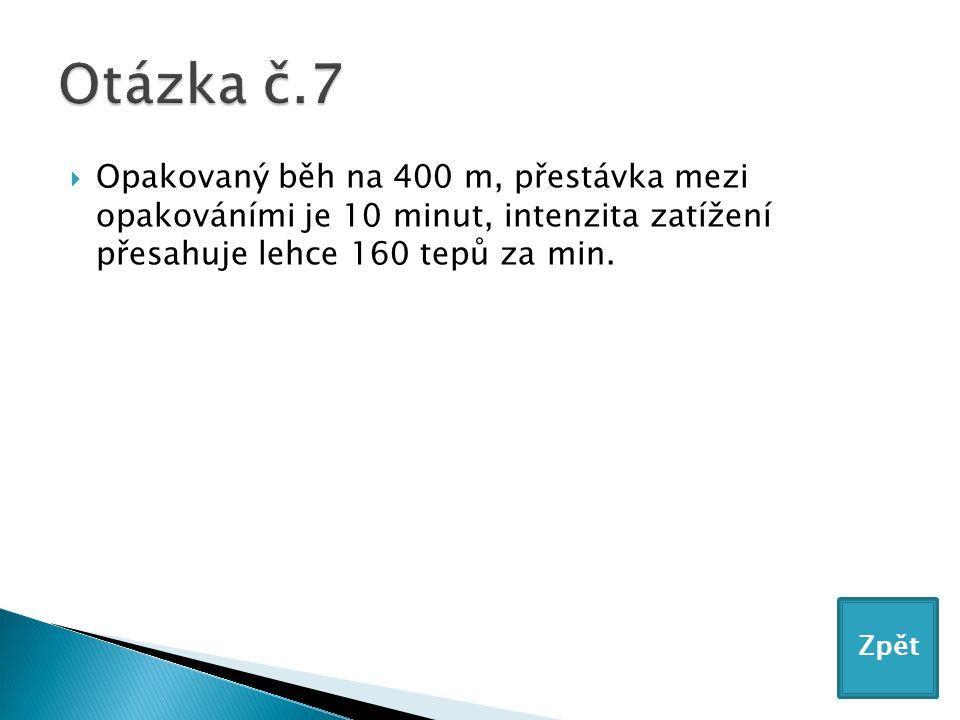  Opakovaný běh na 400 m, přestávka mezi opakováními je 10 minut, intenzita zatížení přesahuje lehce 160 tepů za min.