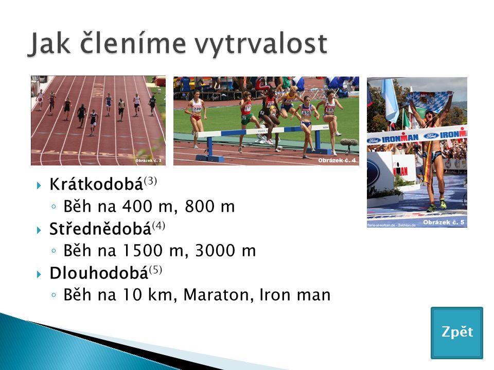  Krátkodobá (3) ◦ Běh na 400 m, 800 m  Střednědobá (4) ◦ Běh na 1500 m, 3000 m  Dlouhodobá (5) ◦ Běh na 10 km, Maraton, Iron man Zpět