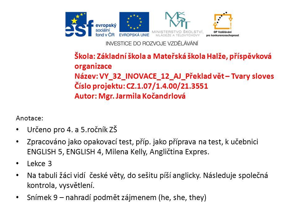 Anotace: Určeno pro 4. a 5.ročník ZŠ Zpracováno jako opakovací test, příp. jako příprava na test, k učebnici ENGLISH 5, ENGLISH 4, Milena Kelly, Angli