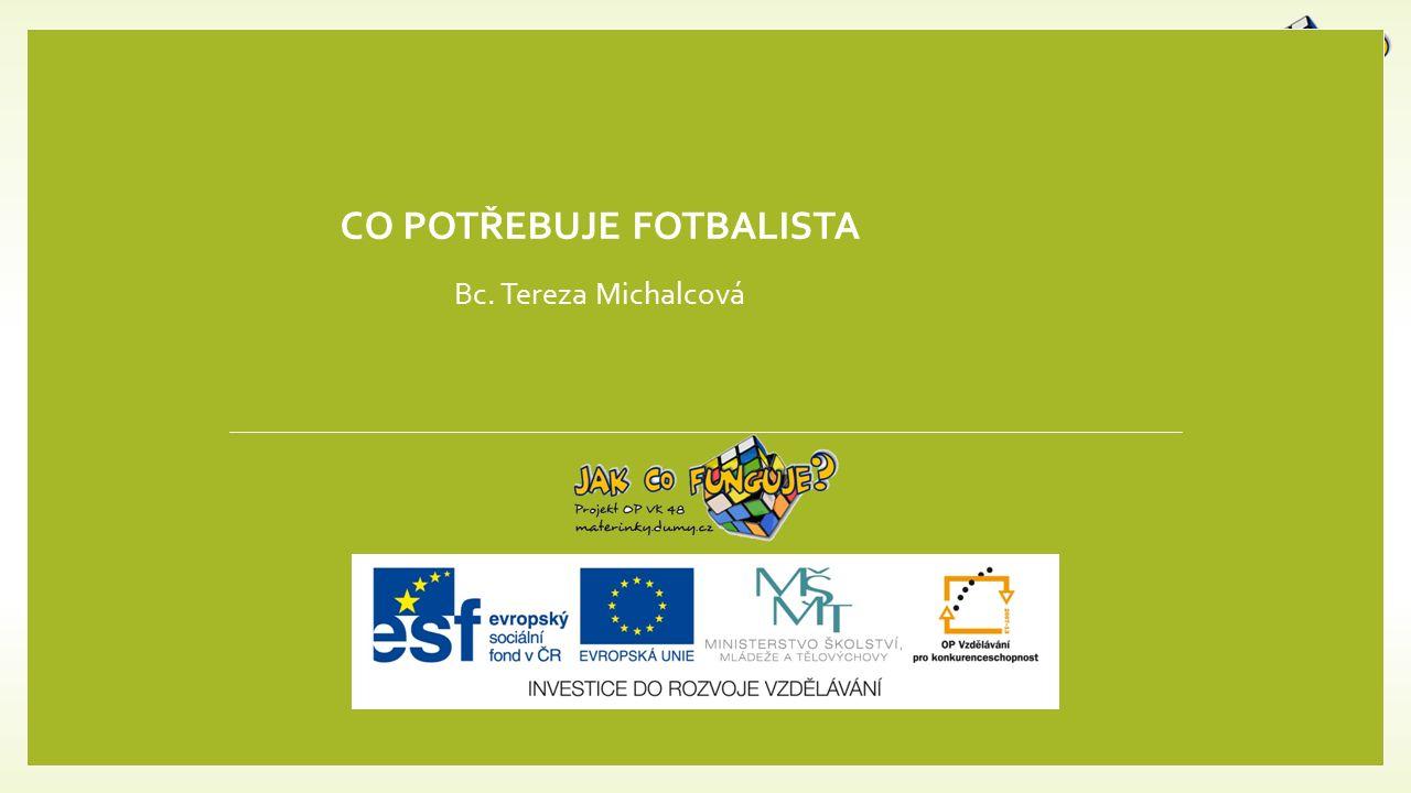 CO POTŘEBUJE FOTBALISTA Bc. Tereza Michalcová