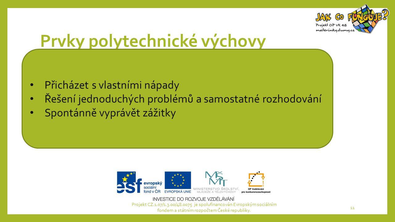 Prvky polytechnické výchovy Projekt CZ.1.07/1.3.00/48.0075 je spolufinancován Evropským sociálním fondem a státním rozpočtem České republiky. 11 Přich