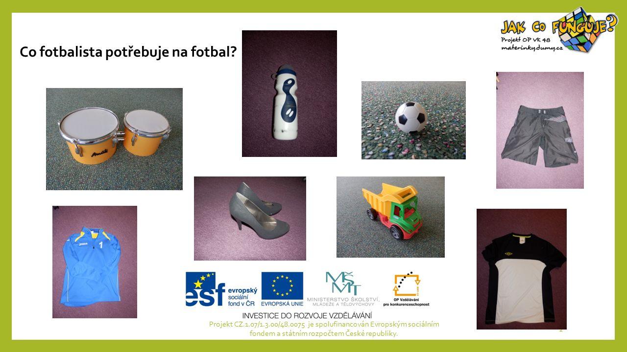 Projekt CZ.1.07/1.3.00/48.0075 je spolufinancován Evropským sociálním fondem a státním rozpočtem České republiky. 2 Co fotbalista potřebuje na fotbal