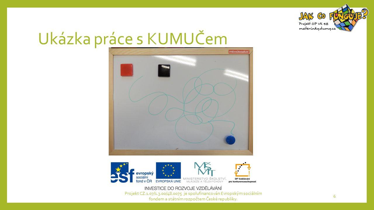 Ukázka práce s KUMUČem Projekt CZ.1.07/1.3.00/48.0075 je spolufinancován Evropským sociálním fondem a státním rozpočtem České republiky. 6