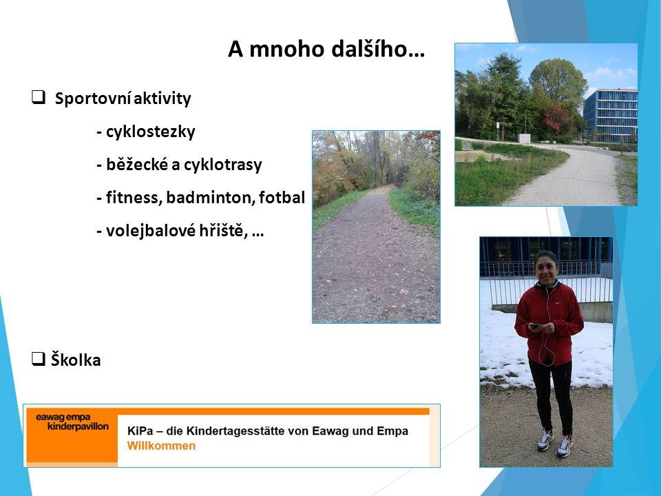 A mnoho dalšího…  Sportovní aktivity - cyklostezky - běžecké a cyklotrasy - fitness, badminton, fotbal - volejbalové hřiště, …  Školka