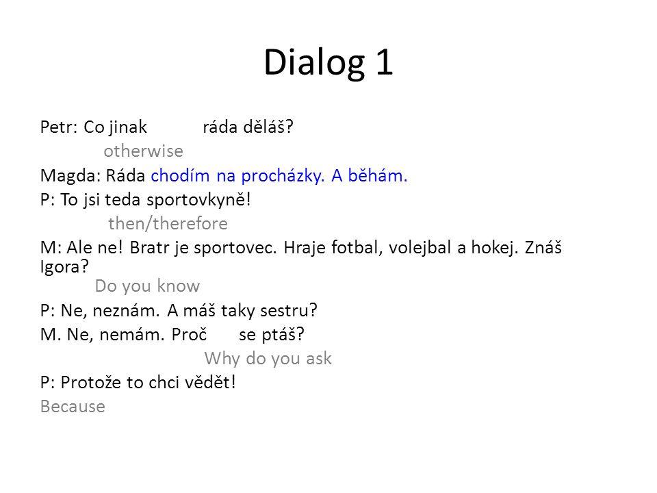 Dialog 1 Petr: Co jinak ráda děláš. otherwise Magda: Ráda chodím na procházky.