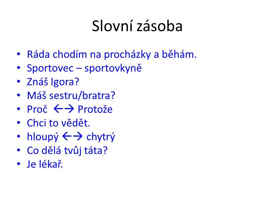 Slovní zásoba Ráda chodím na procházky a běhám. Sportovec – sportovkyně Znáš Igora.