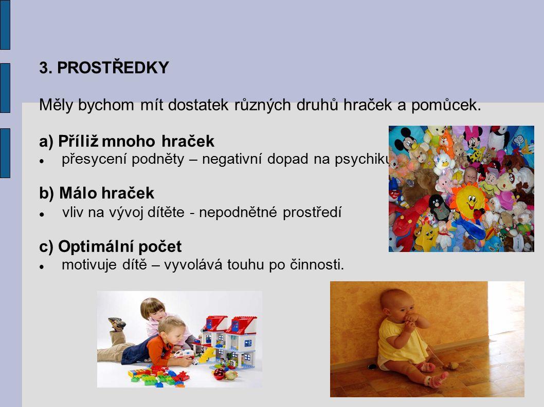 3.PROSTŘEDKY Měly bychom mít dostatek různých druhů hraček a pomůcek.