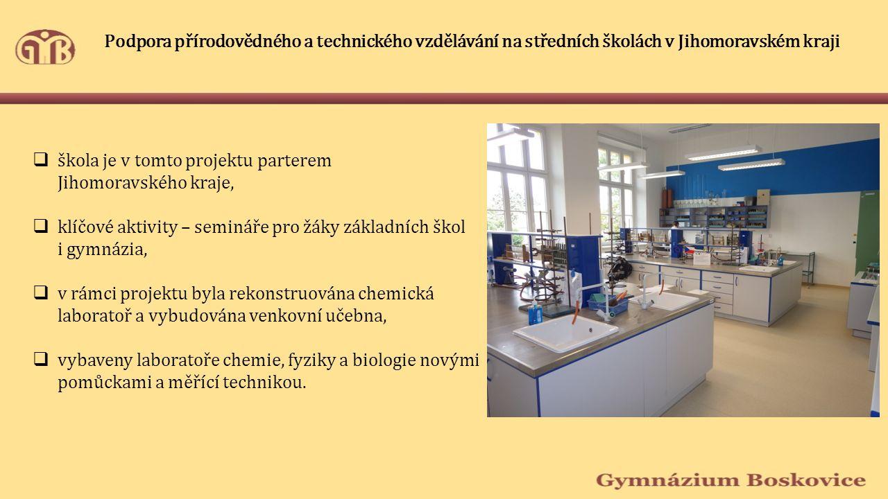 Podpora přírodovědného a technického vzdělávání na středních školách v Jihomoravském kraji  škola je v tomto projektu parterem Jihomoravského kraje,  klíčové aktivity – semináře pro žáky základních škol i gymnázia,  v rámci projektu byla rekonstruována chemická laboratoř a vybudována venkovní učebna,  vybaveny laboratoře chemie, fyziky a biologie novými pomůckami a měřící technikou.