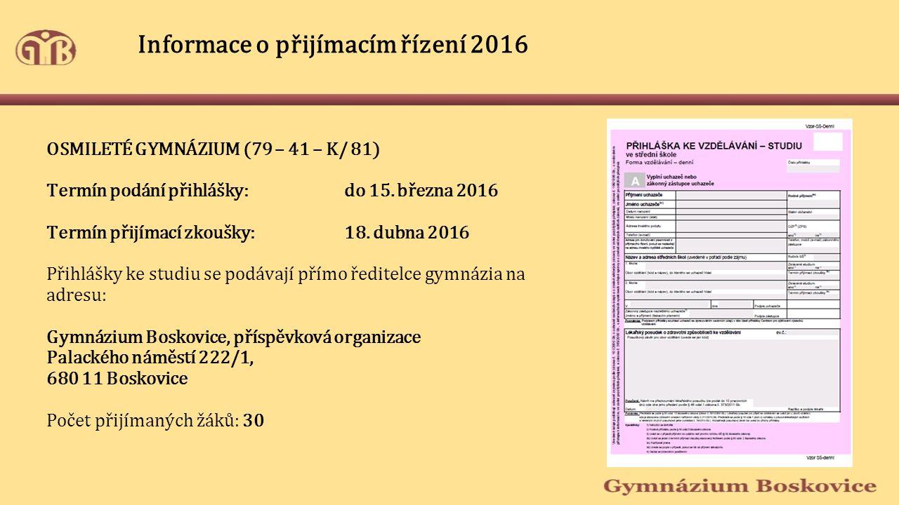 Informace o přijímacím řízení 2016 OSMILETÉ GYMNÁZIUM (79 – 41 – K/ 81) Termín podání přihlášky: do 15.