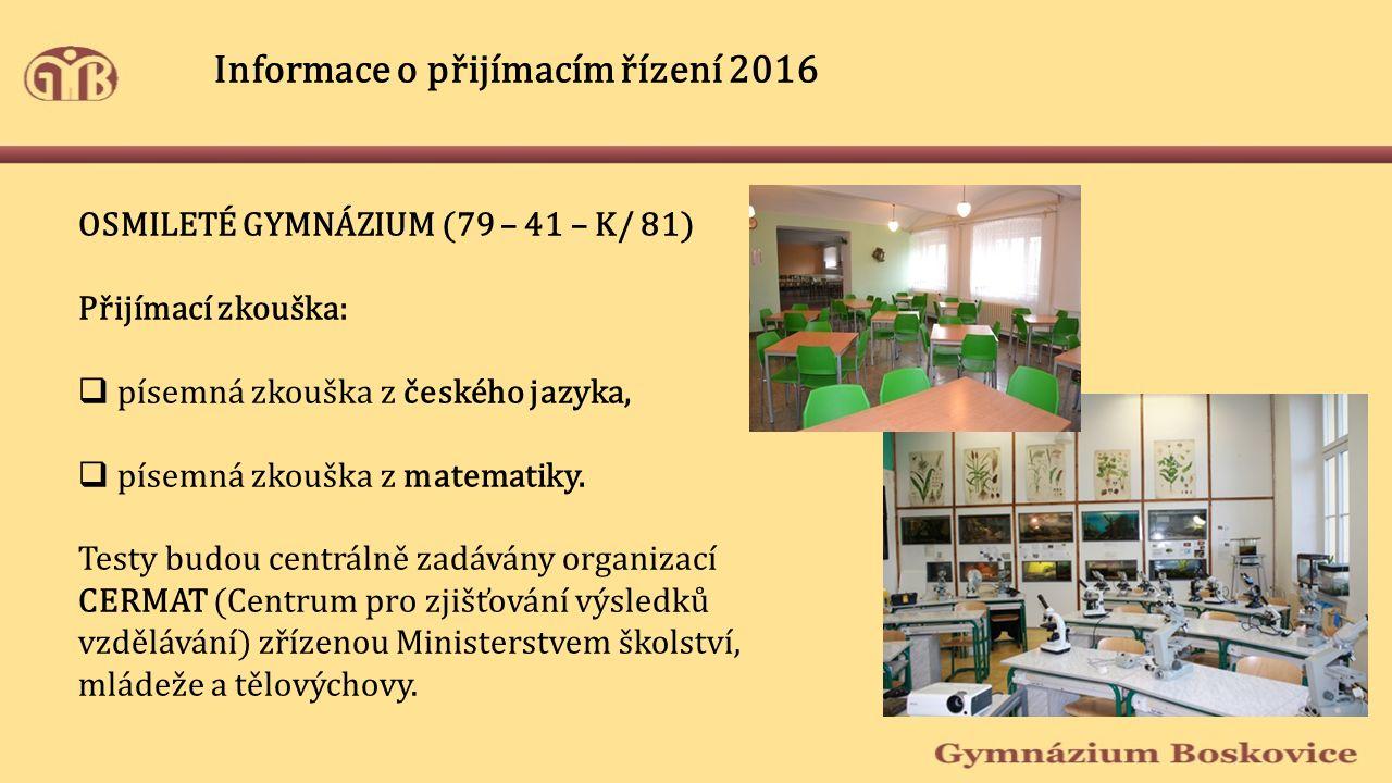 Informace o přijímacím řízení 2016 OSMILETÉ GYMNÁZIUM (79 – 41 – K/ 81) Přijímací zkouška:  písemná zkouška z českého jazyka,  písemná zkouška z matematiky.
