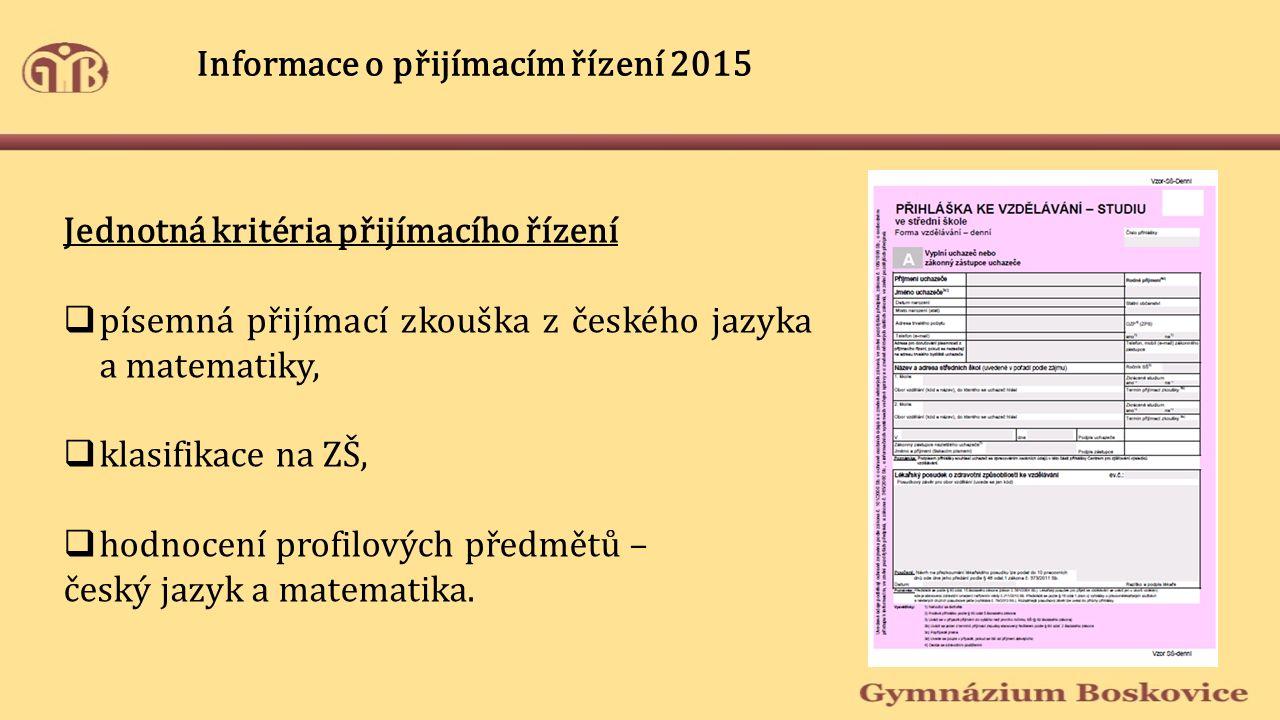 Jednotná kritéria přijímacího řízení  písemná přijímací zkouška z českého jazyka a matematiky,  klasifikace na ZŠ,  hodnocení profilových předmětů – český jazyk a matematika.