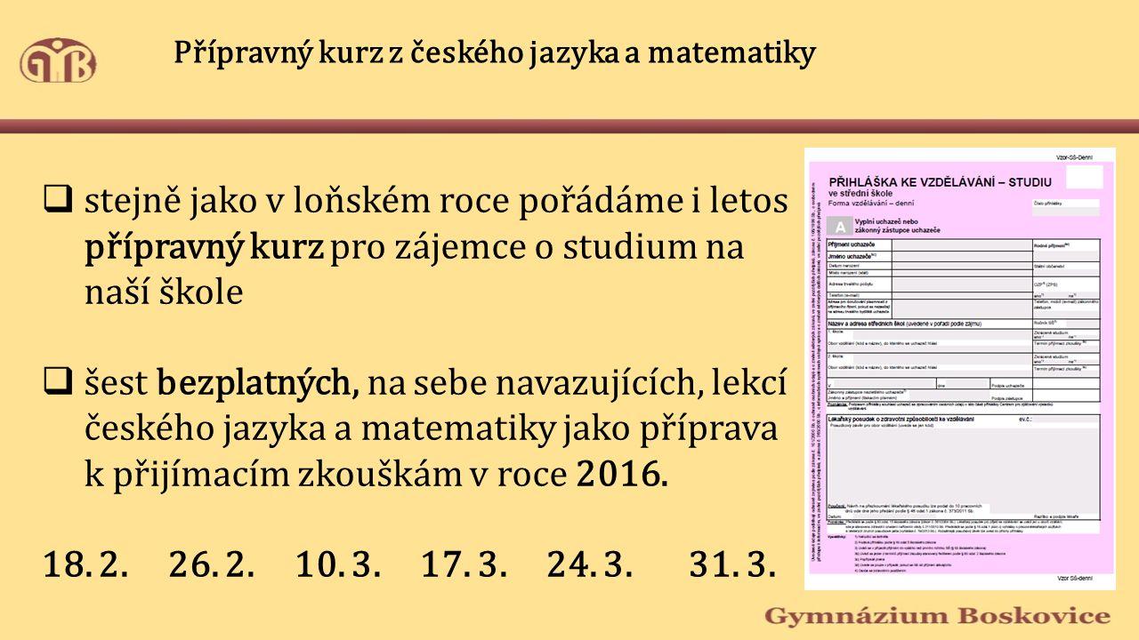 Přípravný kurz z českého jazyka a matematiky  stejně jako v loňském roce pořádáme i letos přípravný kurz pro zájemce o studium na naší škole  šest bezplatných, na sebe navazujících, lekcí českého jazyka a matematiky jako příprava k přijímacím zkouškám v roce 2016.