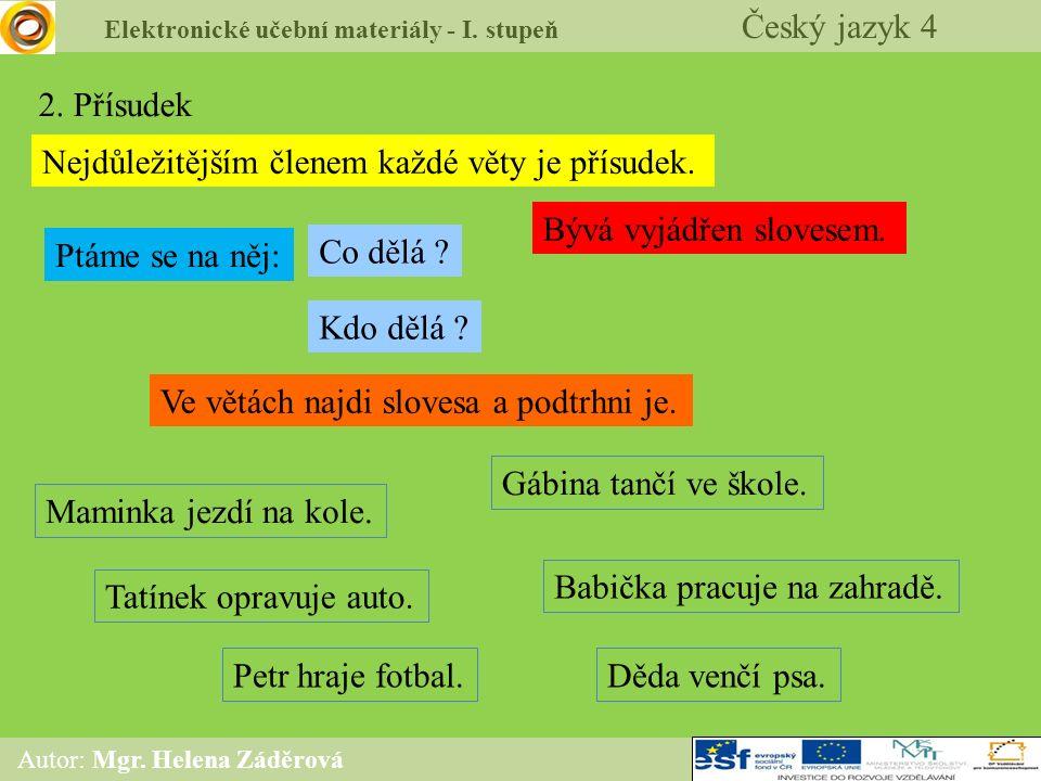Elektronické učební materiály - I. stupeň Český jazyk 4 Autor: Mgr. Helena Záděrová 2. Přísudek Ve větách najdi slovesa a podtrhni je. Nejdůležitějším