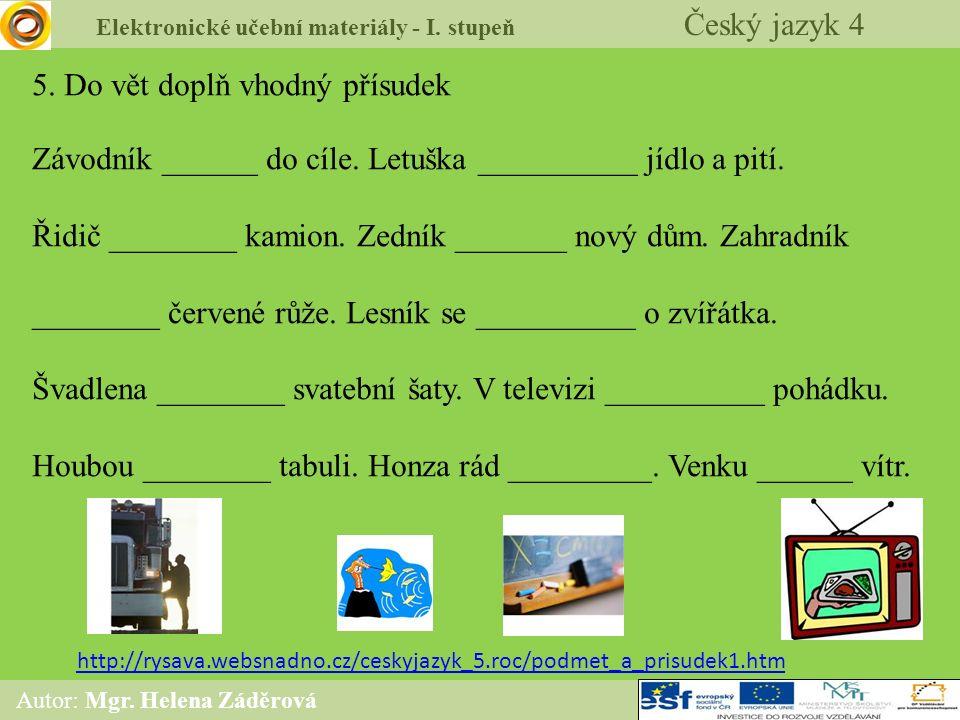 Elektronické učební materiály - I. stupeň Český jazyk 4 Autor: Mgr. Helena Záděrová http://rysava.websnadno.cz/ceskyjazyk_5.roc/podmet_a_prisudek1.htm