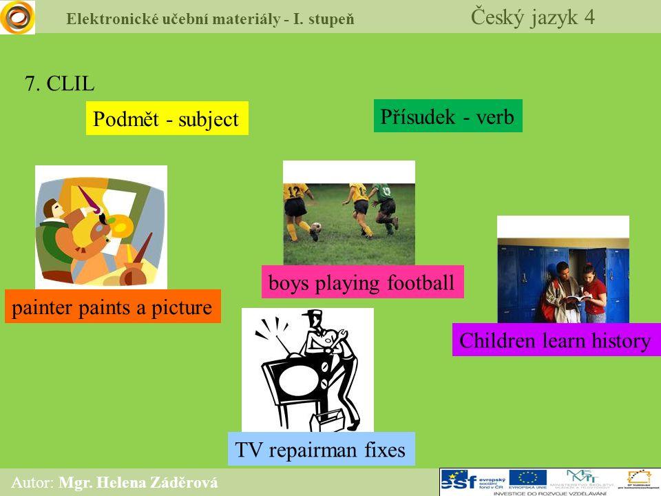 Elektronické učební materiály - I. stupeň Český jazyk 4 Autor: Mgr. Helena Záděrová 7. CLIL Podmět - subject Přísudek - verb painter paints a picture