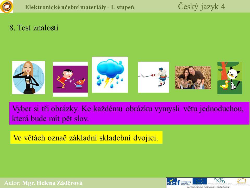 Elektronické učební materiály - I. stupeň Český jazyk 4 Autor: Mgr. Helena Záděrová 8. Test znalostí Vyber si tři obrázky. Ke každému obrázku vymysli