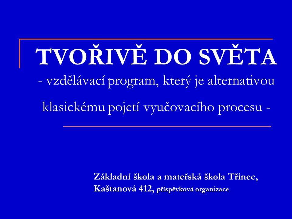 TVOŘIVĚ DO SVĚTA - vzdělávací program, který je alternativou klasickému pojetí vyučovacího procesu - Základní škola a mateřská škola Třinec, Kaštanová