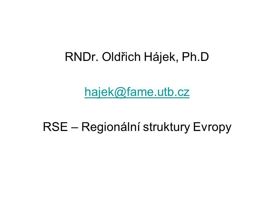 RNDr. Oldřich Hájek, Ph.D hajek@fame.utb.cz RSE – Regionální struktury Evropy