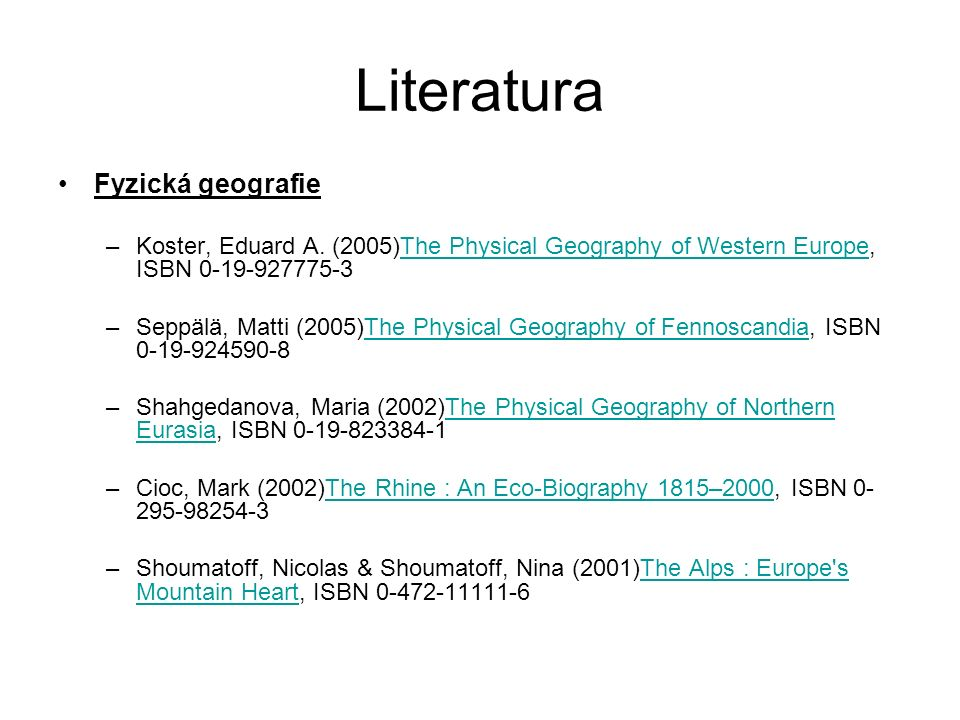 Literatura Fyzická geografie –Koster, Eduard A. (2005)The Physical Geography of Western Europe, ISBN 0-19-927775-3The Physical Geography of Western Eu