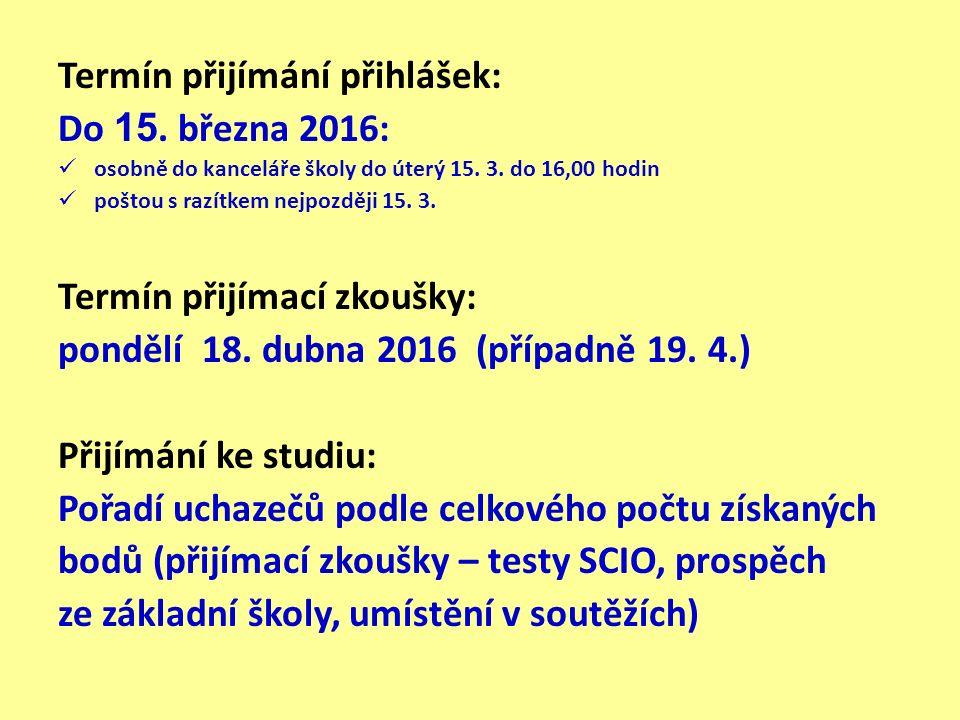 Termín přijímání přihlášek: Do 15. března 2016: osobně do kanceláře školy do úterý 15. 3. do 16,00 hodin poštou s razítkem nejpozději 15. 3. Termín př
