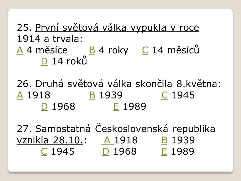 28.Prvním prezidentem Československa byl: A Václav Havel B Eduard Beneš C Václav IV.