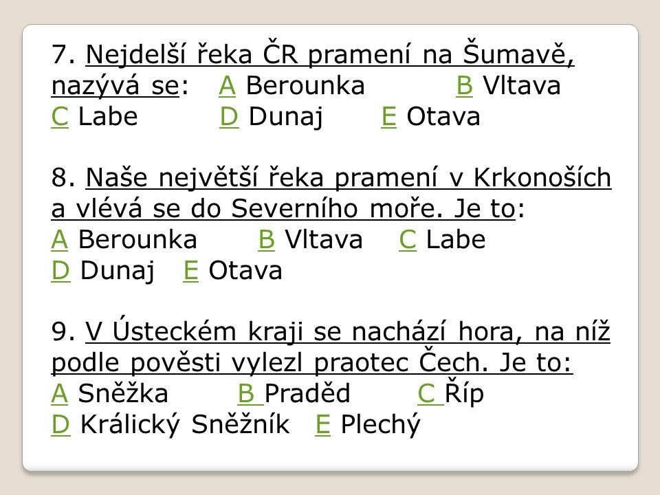 7. Nejdelší řeka ČR pramení na Šumavě, nazývá se: A Berounka B Vltava C Labe D DunajE OtavaAB CDE 8. Naše největší řeka pramení v Krkonoších a vlévá s