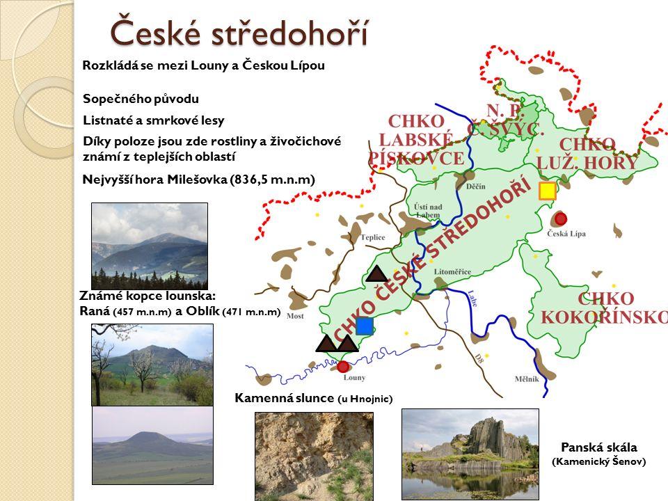 České středohoří Rozkládá se mezi Louny a Českou Lípou Nejvyšší hora Milešovka (836,5 m.n.m) Známé kopce lounska: Raná (457 m.n.m) a Oblík (471 m.n.m)