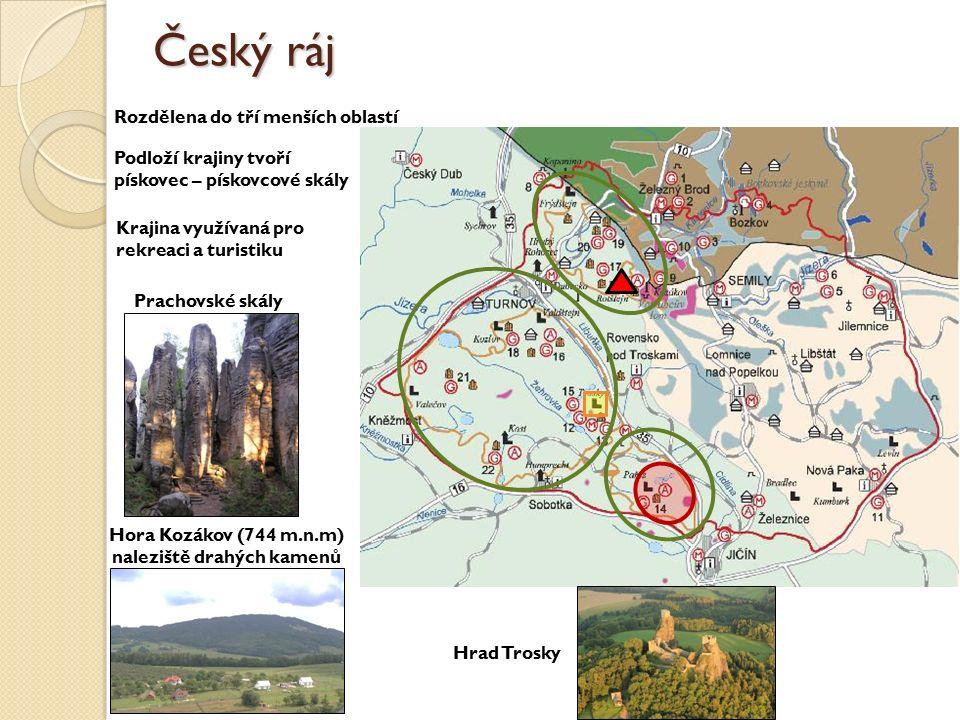 Český ráj Podloží krajiny tvoří pískovec – pískovcové skály Prachovské skály Hora Kozákov (744 m.n.m) naleziště drahých kamenů Rozdělena do tří menšíc